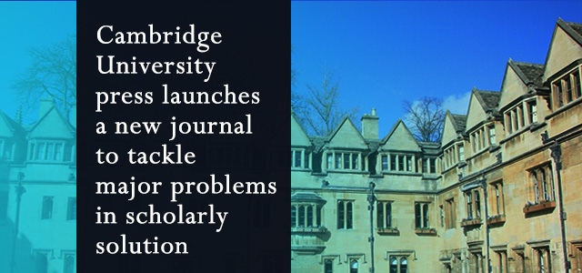 Cambridge University press launches a new journal to tackle major problems in scholarly solution