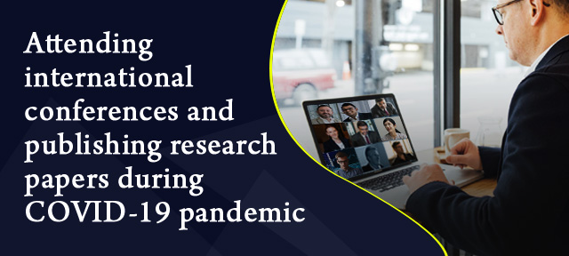 Attending international conferences and publishing research papers during COVID-19 pandemic