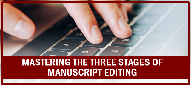 Mastering the three stages of manuscript editing