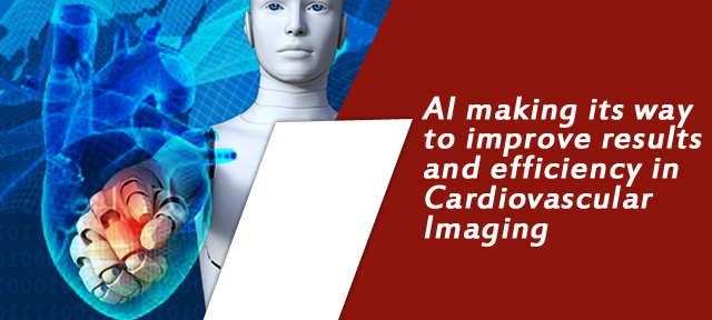 AI making its way to improve results and efficiency in Cardiovascular Imaging
