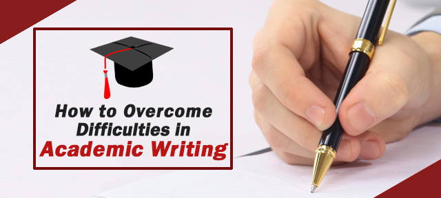 How to Overcome Difficulties in Academic Writing
