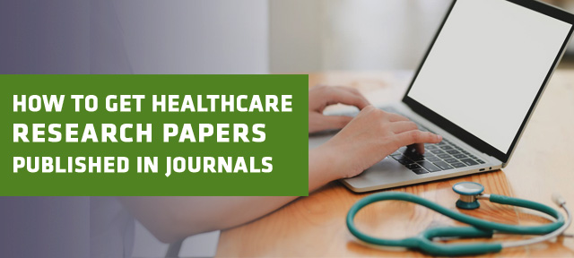 How to get healthcare research papers published in journals