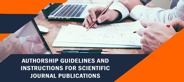 AUTHORSHIP GUIDELINES AND INSTRUCTIONS FOR SCIENTIFIC JOURNAL PUBLICATIONS