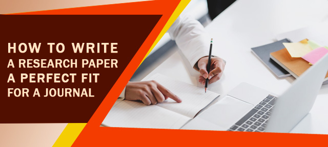 HOW TO WRITE A RESEARCH PAPER A PERFECT FIT FOR A JOURNAL