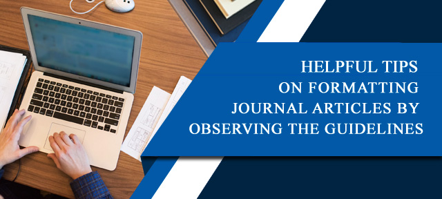 HELPFUL TIPS ON FORMATTINGJOURNAL ARTICLES BY OBSERVING THE GUIDELINES