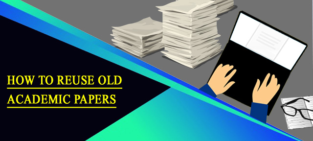 HOW TO REUSE OLD ACADEMIC PAPERS