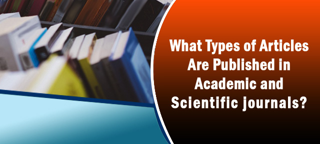 What Types of Articles Are Published in Academic and Scientific journals?