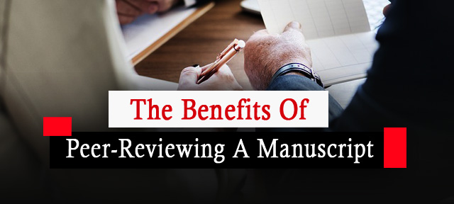 The Benefits Of Peer-Reviewing A Manuscript