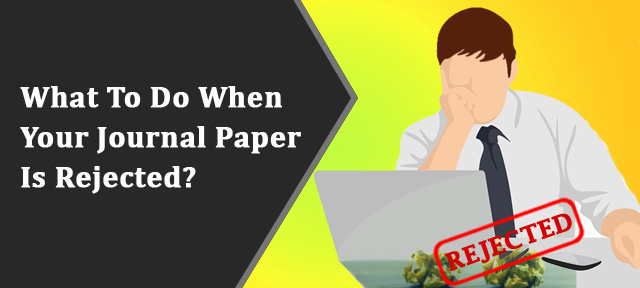What To Do When Your Journal Paper Is Rejected?