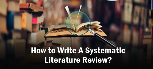 How to Write A Systematic Literature Review?