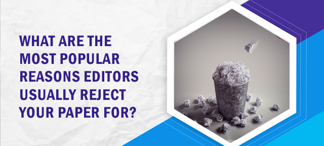 What are the most popular reasons editors usually reject your paper for?