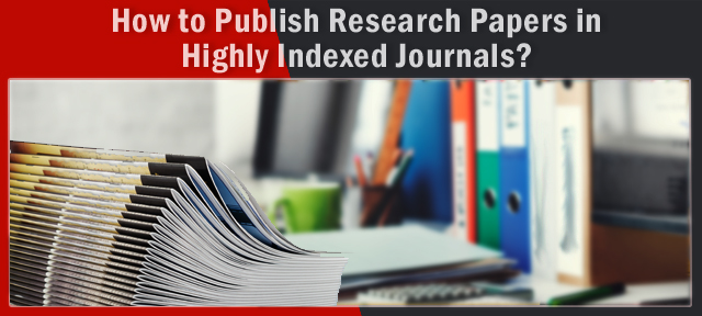 How to Publish Research Papers in Highly Indexed Journals?