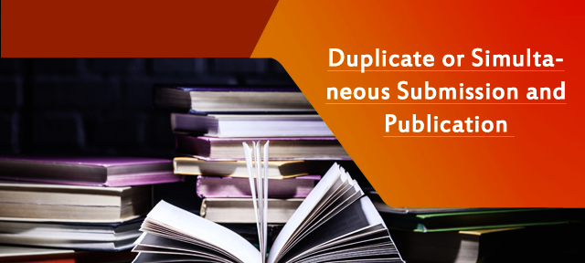 Duplicate or Simultaneous Submission and Publication