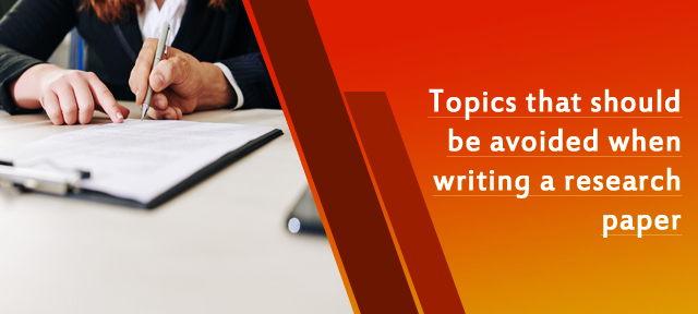 Topics that should be avoided when writing a research paper