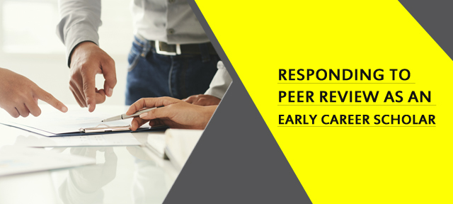 Responding to Peer Review as an Early Career Scholar